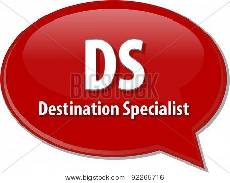 word speech bubble illustration of business acronym term DS Destination Specialist poster