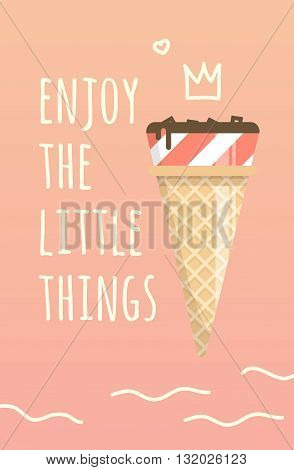 Motivation poster enjoy the little things. Summer inspiring illustration. Sweet tasty ice cream in a simple design for funiture.