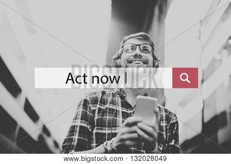 Act Now Motivation Initiative Proactive Active Concept
