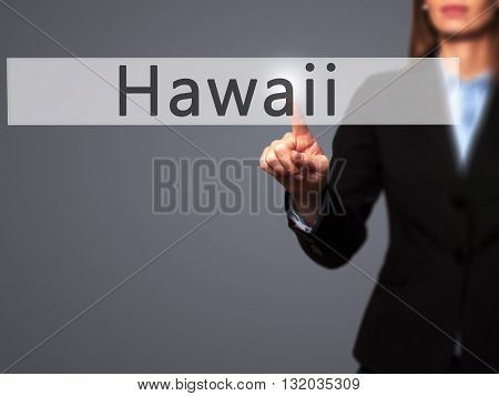 Hawaii - Businesswoman Hand Pressing Button On Touch Screen Interface.