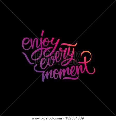 Enjoy every moment handwritten inscription. Enjoy every moment quote. Hand drawn lettering. Vector illustration.