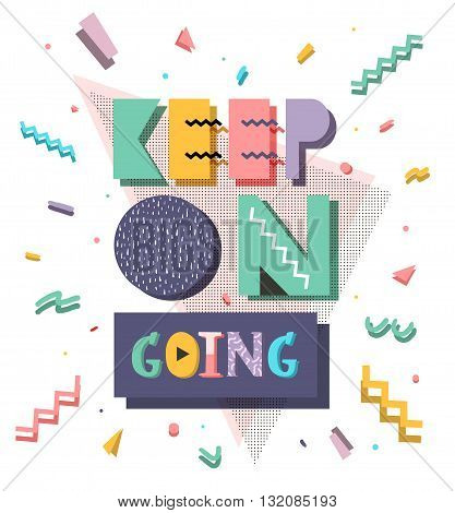 motivation retro style illustration of 80 colorful inspiring. Keep on going. Hipster lettering.