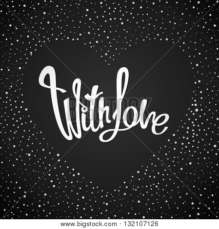 """With love"" hand drawn quote in the placers in the form of heart. Ready for design poster web print greeting card and advertisement."