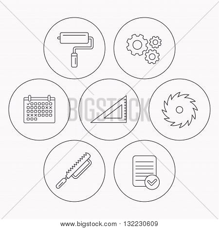 Triangular rule, paint roller and fretsaw icons. Circular saw linear sign. Check file, calendar and cogwheel icons. Vector