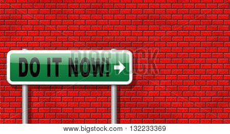 Do it now, it is the right time for real action. Act and dont waste time road sign with text. In front of brick wall.