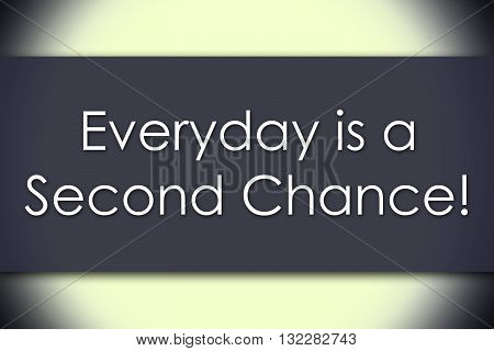 Everyday Is A Second Chance! - Business Concept With Text