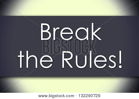 Break The Rules! - Business Concept With Text