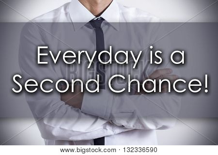 Everyday Is A Second Chance! - Young Businessman With Text - Business Concept