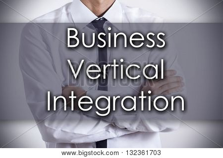 Business Vertical Integration - Young Businessman With Text - Business Concept