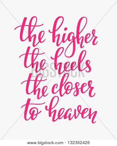 Higher the heels closer to heaven quote lettering. Calligraphy inspiration graphic design typography element. Hand written style postcard. Cute simple vector sign