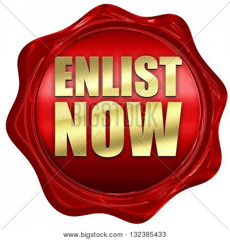 enlist now, 3D rendering, a red wax seal