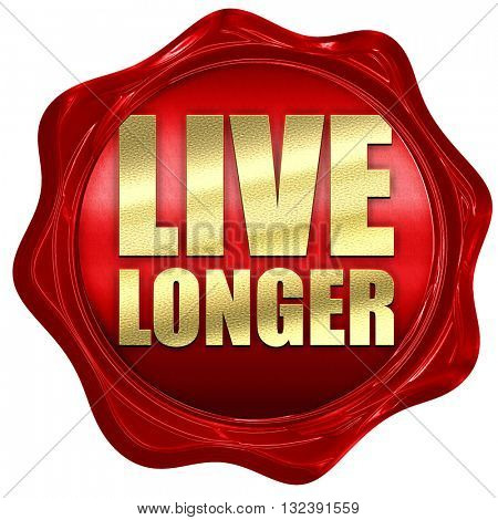 live longer, 3D rendering, a red wax seal