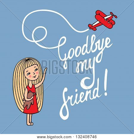 The card is hand-drawn. The girl and the plane depicted in the Doodle style. The inscription drawn with a brush. Goodbye my friend.