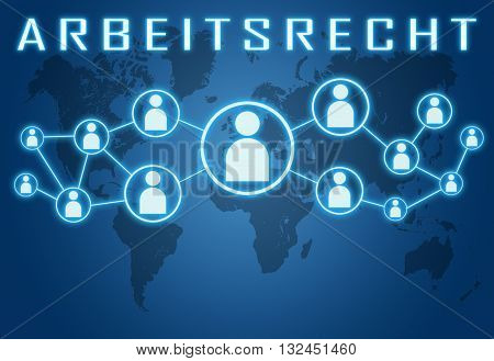 Arbeitsrecht - german word for labor law concept on blue background with world map and social icons.