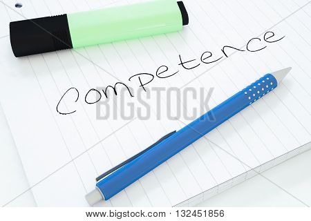 Competence - handwritten text in a notebook on a desk - 3d render illustration.