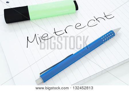 Mietrecht - german word for tenancy law - handwritten text in a notebook on a desk - 3d render illustration.