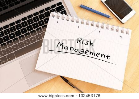 Risk Management - handwritten text in a notebook on a desk - 3d render illustration.