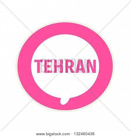 TEHRAN pink wording on Circular white speech bubble