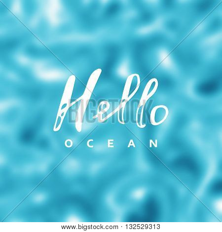 Hello ocean vector. Say Hello to ocean. Ocean background. Ocean fun quote. Calligraphy Ocean hello lettering. Ocean banner.