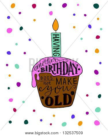 Having Another Birthday Does Not Make You Old Text With Cupcake And Candle As Birthday Logotype, Bad