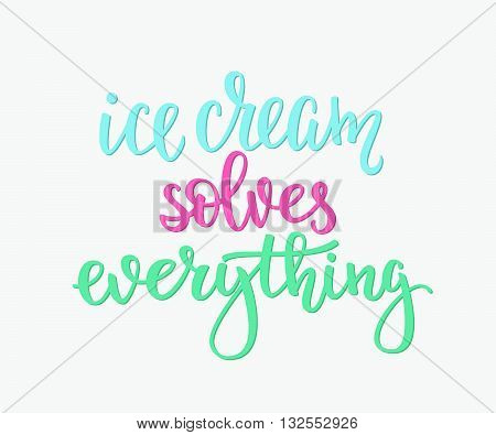 Ice cream solves everything quote lettering. Calligraphy inspiration graphic design typography element. Hand written style card. Cute simple vector sign. Gelato shop promotion motivation advertising.