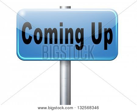 Coming up or soon expecting in the near future, road sign billboard event or gig announcement.