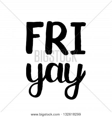 Friyay. Brush hand lettering. Handwritten words wit rough edges. Can be used for photo overlays, home decor, posters, holiday clothes, cards and more.