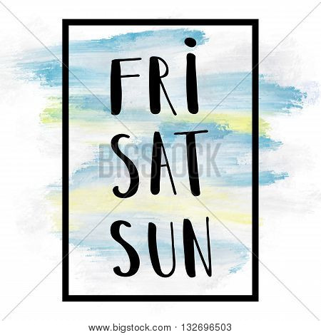 Friday, Saturday, Sunday happy weekend concept with hand lettering