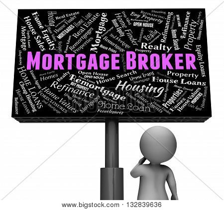 Mortgage Broker Indicates Real Estate And Board 3D Rendering
