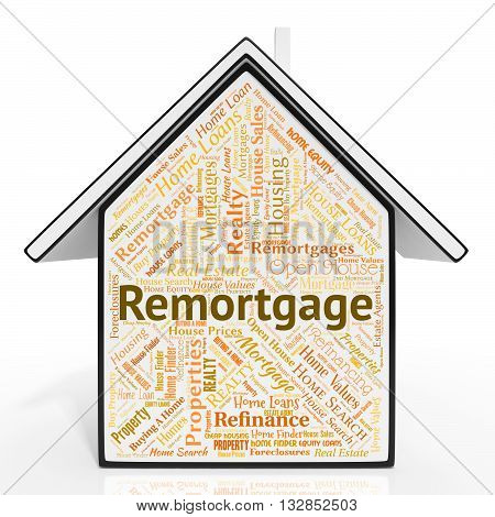 Remortgage House Shows Real Estate And Borrowing