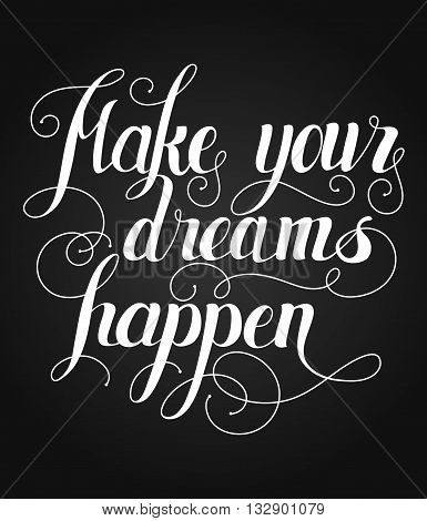 Make your dreams happen lettering. Handmade calligraphy vector illustration.Hand written Make your dreams happen poster. Modern hand lettering. Modern Calligraphy