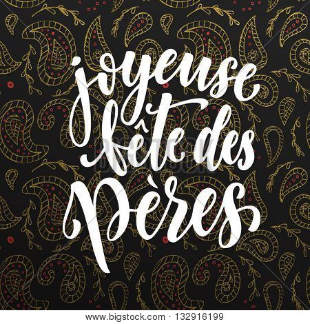 Joyeuse Fete des Peres vector greeting card text. Father Day gold paisley pattern. French Fathers Day hand drawn golden calligraphy flourish lettering. Black background wallpaper.