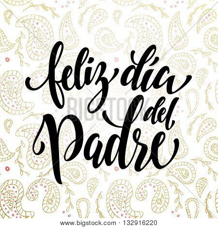 Feliz Dia del Padre vector greeting card text. Father Day gold paisley pattern. Spanish hand drawn golden calligraphy flourish lettering. White background wallpaper.