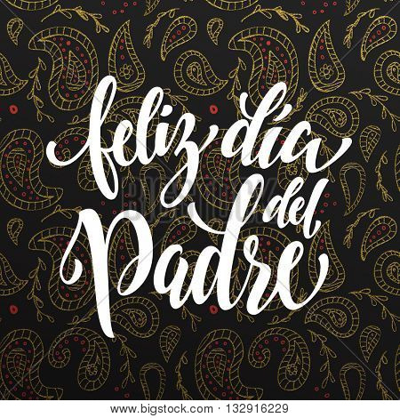 Feliz Dia del Padre vector greeting card text. Father Day gold paisley pattern. Spanish hand drawn golden calligraphy flourish lettering. Black background wallpaper.