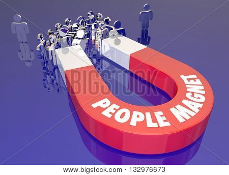 People Magnet Attract Draw Pull Audience Together Words 3d Illustration