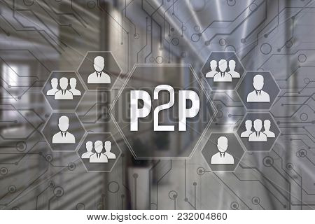 P2p, Peer To Peer   On The Touch Screen With A Blur Background Of The Office.the Concept Of Peer To