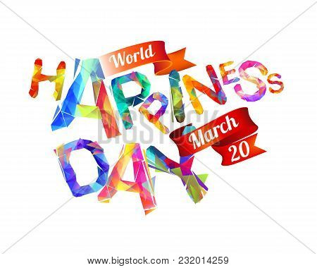 World Happiness Day. March 20. Vector Congratulation Holiday Card. Triangular Letters