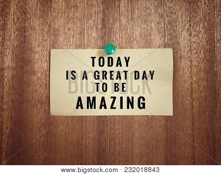 Motivational And Inspirational Quotes - Today Is A Great Day To Be Amazing. With Vintage Styled Back