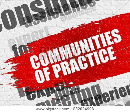 Education Concept: Communities Of Practice - On The White Brick Wall With Wordcloud Around. Modern I