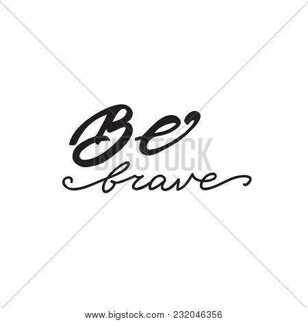 Lettering Wrd Design Be Brave. Vector Illustration.