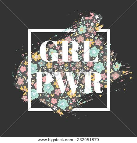 Frame With Floral Pattern On Brush Strokes. Woman Motivational Slogan In Vector.