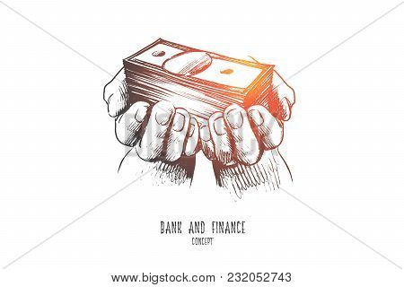 Bank And Finance Concept. Hand Drawn Dollars In Human Hands. Bank And Money Isolated Vector Illustra