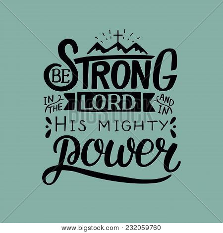 Hand Lettering Be Strong In The Lord And In His Mighty Power With Mountains . Biblical Background. C
