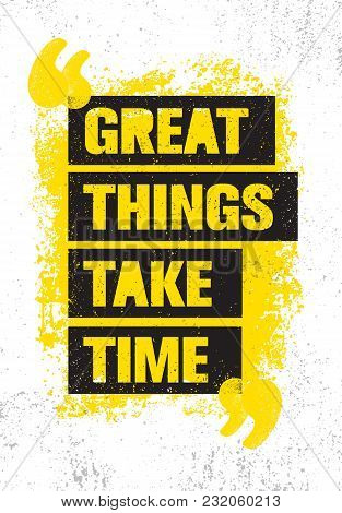 Great Things Take Time. Inspiring Creative Motivation Quote Poster Template. Vector Typography Banne