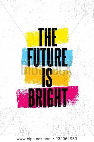 The Future Is Bright. Inspiring Creative Motivation Quote Poster Template. Vector Typography Banner
