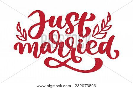 Just Married Hand Lettering Text For Wedding Cards And Invitation. Vector Illustration Phrase Isolat