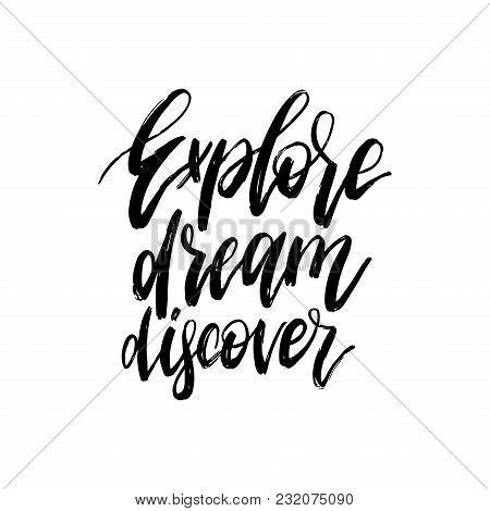 Hand Lettering Explore, Dream, Discover. Vector Calligraphy Illustration For Inspirational Travel Po