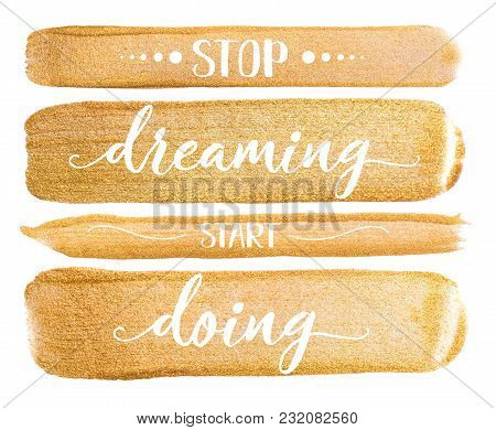 Golden Watercolor Stroke On White. Bright Luxury Background With Quote Stop Dreaming Start Doing. Fo