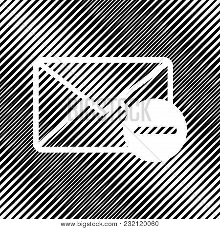 Mail Sign Illustration With Remove Mark. Vector. Icon. Hole In Moire Background.