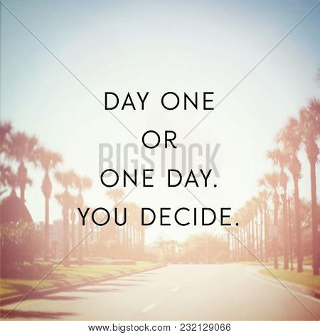 Quote - Day one or one day. You decide